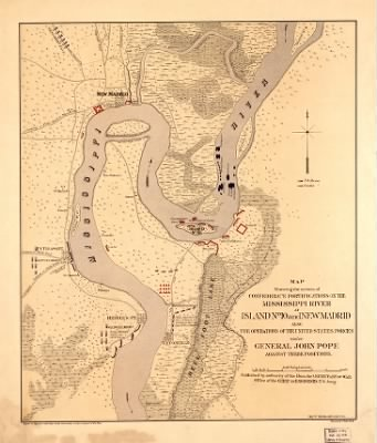 Map showing the system of Confederate fortifications on the Mississippi River at Island No. 10 and New Madrid, also the operations of the United States forces under General John Pope, against these positions / Published by au › Page 1 - Fold3.com