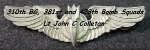 Lt John C Colleton was a Bombardier with the B-25 310th BG, 381stand 428thBS /MTO