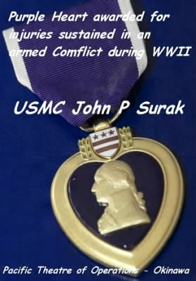 Purple Heart for severe injuries sistained in an armed Battle or Conflict - John Surak