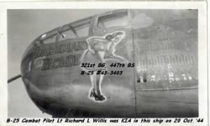 321stBG,447thBS, Lt Richard Willis was the Pilot of the B-25 #43=3403 KIA on 20 Oct. 1944