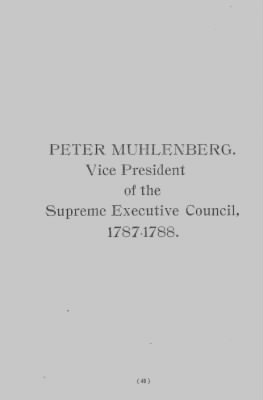 Peter Muhlenberg. Vice President of the Supreme Executive Council, 1787-1788. › Page 45 - Fold3.com